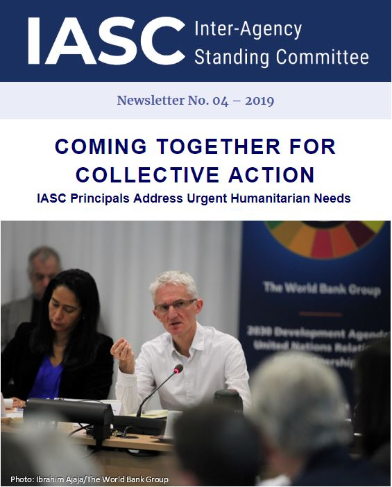 A photo of the IASC Newsletter, with its logo and No 4. A photo of the ERC (in the right) chairing the Principals meeting, 5 December 2019 and the Head, IASC secretariat (on the left) taking notes. The title below: Coming together for a collective action and below this title the subtitle: IASC Principals Address Urgent Humanitarian Needs