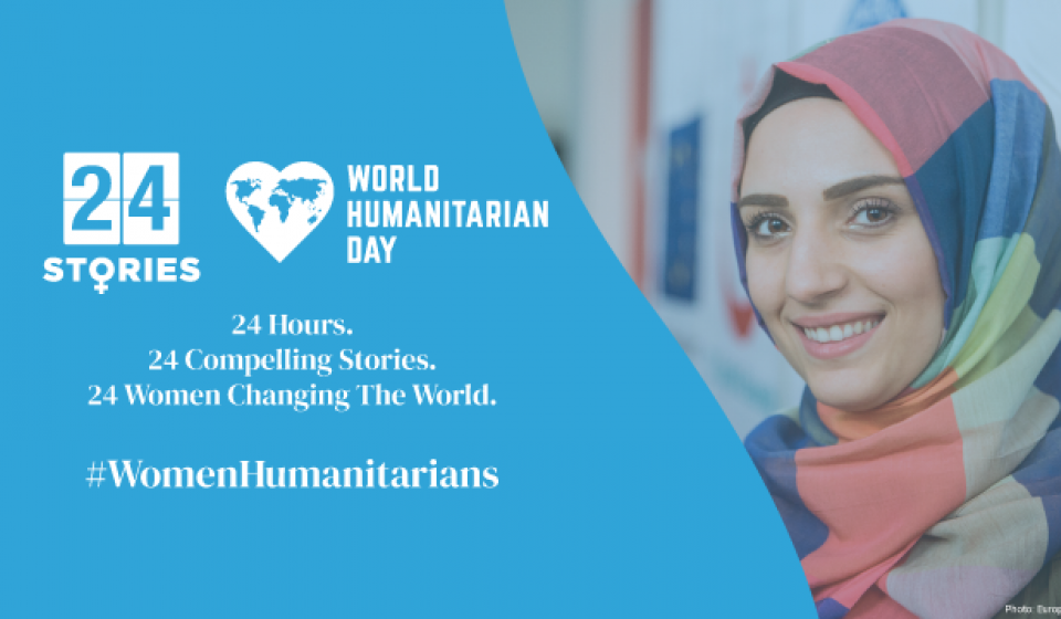 World Humanitarian Day 2019. 24 Hours, 24 Women changing the world, 24 Stories.